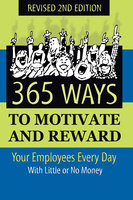 365 Ways to Motivate and Reward Your Employees Every Day - Dianna Podmoroff