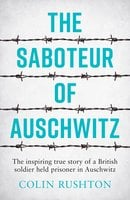 The Saboteur of Auschwitz - Colin Rushton