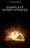 Complete Short Stories - Guy de Maupassant