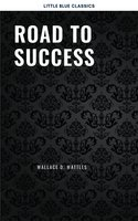 Road to Success: The Classic Guide for Prosperity and Happiness - Various Authors, James Allen, Napoleon Hill, Dr. Joseph Murphy, Wallace D. Wattles, Benjamin Franklin, Marcus Aurelius, Lao Tzu, Sun Tzu, Florence Scovel Shinn