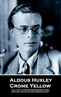 Crome Yellow - Aldous Huxley