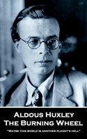 The Burning Wheel - Aldous Huxley