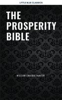 The Prosperity Bible: The Greatest Writings of All Time On The Secrets To Wealth And Prosperity - James Allen, Ralph Waldo Emerson, Napoleon Hill, Dr. Joseph Murphy, Wallace D. Wattles, Benjamin Franklin, Khalil Gibran, Marcus Aurelius, Douglas Fairbanks, Lao Tzu, Sun Tzu, Russell H. Conwell, Dale Carnegie, Florence Scovel Shinn, Charles F. Haanel, P.T. Barnum, Orison Swett Marden, Samuel Smiles, L.W. Rogers, Henry Thomas Hamblin, William Atkinson, Abner Bayley, B.F. Austin, H.A. Lewis, Henry H. Brown, William Crosbie Hunter