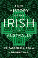 A New History of the Irish in Australia - Elizabeth Malcolm,Dianne Hall