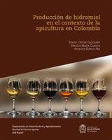 Produccion de hidromiel en el contexto de la apicultura en Colombia - Marta Cecilia Quicazán,Martha María Cuenca,Amaury Blanco Paz