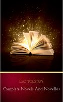 Leo Tolstoy: Complete Novels and Novellas - Leo Tolstoy