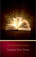 Guy de Maupassant: Complete Short Stories - Guy de Maupassant