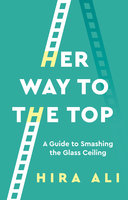 Her Way To The Top - Hira Ali