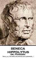 Hippolytus or, Phaedra - Seneca