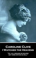 I Watched the Heavens - Caroline Clive