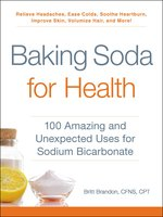 Baking Soda for Health: 100 Amazing and Unexpected Uses for Sodium Bicarbonate - Britt Brandon