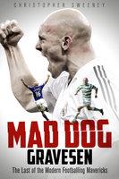 Mad Dog Gravesen - Chris Sweeney
