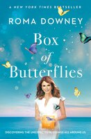 Box of Butterflies: Discovering the Unexpected Blessings All Around Us - Roma Downey