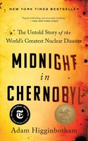 Midnight in Chernobyl - Adam Higginbotham