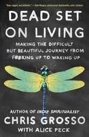 Dead Set on Living: Making the Difficult but Beautiful Journey from F#*king Up to Waking Up - Chris Grosso