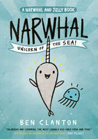 Narwhal: Unicorn of the Sea! - Ben Clanton