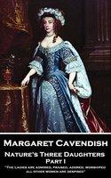 Nature's Three Daughters: Part I - Margaret Cavendish