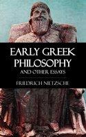 Early Greek Philosophy and Other Essays - Friedrich Nietzsche