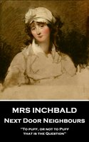 Next Door Neighbours - Mrs Inchbald