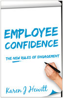 Employee Confidence: The new rules of Engagement - Karen J Hewitt