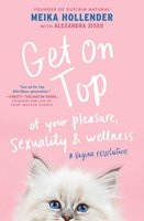 Get on Top: Of Your Pleasure, Sexuality & Wellness: A Vagina Revolution - Meika Hollender