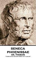 Phoenissae or, Thebaïs - Seneca