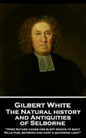 The Natural History and Antiquities of Selborne - Gilbert White