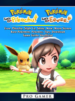 Pokemon Lets Go: Evee, Pikachu, Silph Co, Shiny, Mew, Moon Stones, Rare Pokemon, Pokedex, Tips, Download, Game Guide Unofficial - Pro Gamer