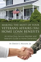 Making the Most of Your Veterans Affairs (VA) Home Loan Benefits - David Nelson