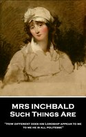 Such Things Are - Mrs Inchbald