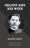 Orloff and His Wife - Maxim Gorky