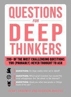 Questions for Deep Thinkers: 200+ of the Most Challenging Questions You (Probably) Never Thought to Ask - Henry Kraemer, Brandon Marcus