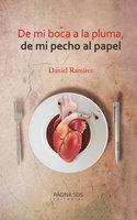 De mi boca a la pluma, de mi pecho al papel - Daniel Ramírez