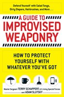 A Guide to Improvised Weaponry - Terry Schappert, Adam Slutsky