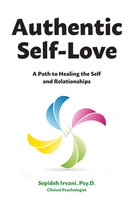 Authentic Self-Love: A Path to Healing the Self and Relationships - Sepideh Irvani
