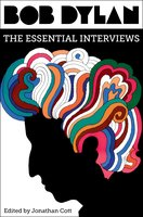 Bob Dylan: The Essential Interviews - Jonathan Cott