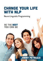 Change Your Life with NLP: Be The Best You Can Be - Jimmy Petruzzi