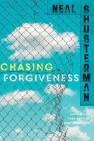 Chasing Forgiveness - Neal Shusterman