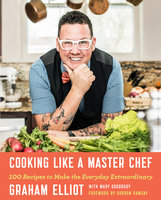 Cooking Like a Master Chef - Graham Elliot