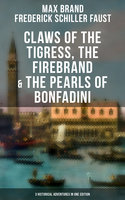 Claws of the Tigress, The Firebrand & The Pearls of Bonfadini - Max Brand, Frederick Schiller Faust