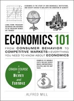 Economics 101: From Consumer Behavior to Competitive Markets--Everything You Need to Know About Economics - Alfred Mill