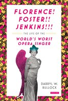 Florence Foster Jenkins: The Life of the World's Worst Opera Singer - Darryl W. Bullock