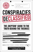 Conspiracies Declassified: The Skeptoid Guide to the Truth Behind the Theories - Brian Dunning