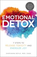 Emotional Detox: 7 Steps to Release Toxicity and Energize Joy - Sherianna Boyle