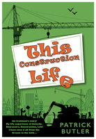 This Construction Life - Patrick Butler