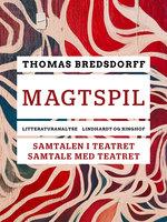 Magtspil. Samtalen i teatret - samtale med teatret - Thomas Bredsdorff