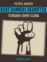 Kurt Danners bedrifter: Torden over Cuba - Peter Anker