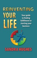 Reinventing Your Life - Sandra Hughes