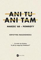 Ani tu, ani tam. Marzec '68 - powroty - Katarzyna Naszkowska