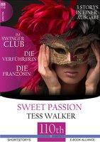Sweet Passion: Die Verführerin/Im Swingerclub/Die Französin - Tess Walker